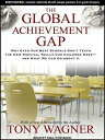 The Global Achievement Gap: Why Even Our Best Schools Don't Teach the New Survival Skills Our Childr GLOBAL ACHIEVEMENT GAP CD/E 9D [ Tony Wagner ]