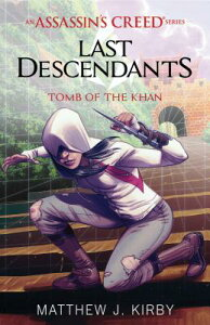 Tomb of the Khan (Last Descendants: An Assassin's Creed Novel Series #2) TOMB OF THE KHAN (LAST DESCEND (Last Descendants) [ Matthew J. Kirby ]