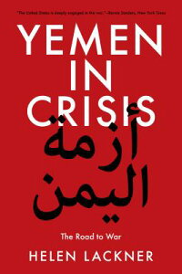 Yemen in Crisis: Road to War YEMEN IN CRISIS [ Helen Lackner ]