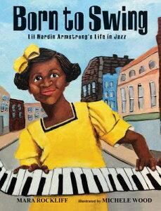 Born to Swing: Lil Hardin Armstrong's Life in Jazz BORN TO SWING [ Mara Rockliff ]