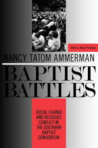 Baptist Battles: Social Change and Religious Conflict in the Southern Baptist Convention BAPTIST BATTLES [ Nancy Ammerman ]