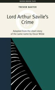Lord Arthur Savile's Crime LORD ARTHUR SAVILES CRIME REV/ (Oberon Modern Plays) [ Oscar Wilde ]
