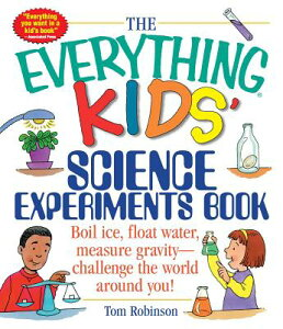 The Everything Kids' Science Experiments Book: Boil Ice, Float Water, Measure Gravity-Challenge the EVERYTHING KIDS SCIENCE EXPERI (Everything Kids') [ Tom Robinson ]