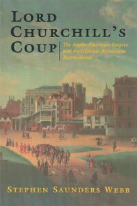 Lord Churchill's Coup: The Anglo-American Empire and the Glorious Revolution Reconsidered LORD CHURCHILLS COUP SYRACUSE [ Stephen Webb ]