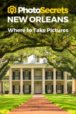 Photosecrets New Orleans: Where to Take Pictures: A Photographer's Guide to the Best Photography Spo PHOTOSECRETS NEW ORLEANS (Photosecrets) [ Andrew Hudson ]