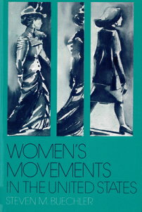 Women's Movements in the United States: Woman Suffrage, Equal Rights, and Beyond WOMENS MOVEMENTS IN THE US [ Steven M. Buechler ]