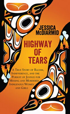 Highway of Tears: A True Story of Racism, Indifference, and the Pursuit of Justice for Missing and M画像