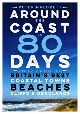 Around the Coast in 80 Days: Your Guide to Britain's Best Coastal Towns, Beaches, Cliffs and Headlan画像
