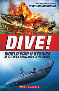 Dive! World War II Stories of Sailors & Submarines in the Pacific: The Incredible Story of U.S. Subm DIVE WWII STORIES OF SAILORS & [ Deborah Hopkinson ]