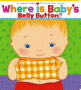 Where Is Baby's Belly Button? WHERE IS BABYS BELLY BUTTO [ Karen Katz ]