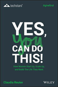 Yes, You Can Do This!: How Women Start Up, Scale Up, and Build the Life They Want YES YOU CAN DO THIS (Techstars) [ Claudia Reuter ]