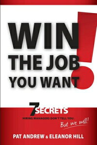 Win the Job You Want!: 7 Secrets Hiring Managers Don't Tell You, But We Will! WIN THE JOB YOU WANT [ Patricia Andrew ]
