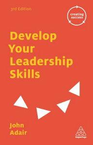 Develop Your Leadership Skills DEVELOP YOUR LEADERSHIP SKILLS (Creating Success) [ John Adair ]