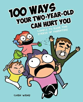 100 Ways Your Two-Year-Old Can Hurt You: Comics to Ease the Stress of Parenting画像