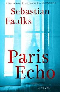 Paris Echo PARIS ECHO [ Sebastian Faulks ]