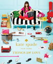 【楽天ブックスならいつでも送料無料】Kate Spade New York: Things We Love: Twenty Years of ...