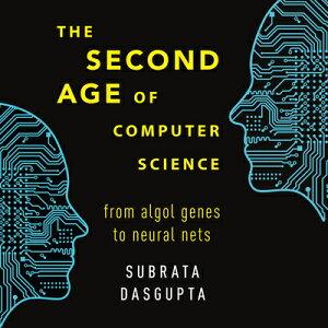The Second Age of Computer Science: From ALGOL Genes to Neural Nets 2ND AGE OF COMPUTER SCIENCE D [ Subrata Dasgupta ]