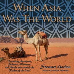 """When Asia Was the World: Traveling Merchants, Scholars, Warriors, and Monks Who Created the """"Riches WHEN ASIA WAS THE WORLD D [ Stewart Gordon ]"""