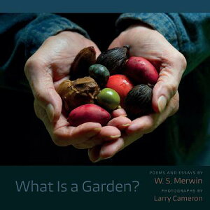 What Is a Garden? WHAT IS A GARDEN [ W. S. Merwin ]