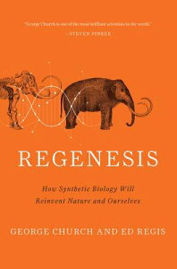 Regenesis: How Synthetic Biology Will Reinvent Nature and Ourselves REGENESIS [ George M. Church ]