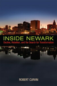 Inside Newark: Decline, Rebellion, and the Search for Transformation INSIDE NEWARK (Rivergate Regionals) [ Robert Curvin ]