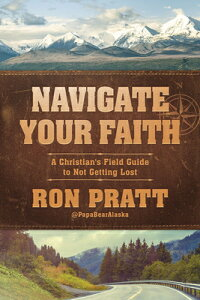 Navigate Your Faith: A Christian's Field Guide to Not Getting Lost NAVIGATE YOUR FAITH [ Ron Pratt ]