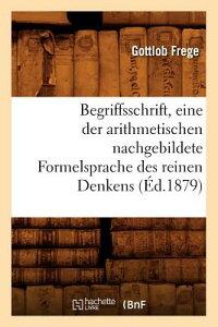 Begriffsschrift, Eine Der Arithmetischen Nachgebildete Formelsprache Des Reinen Denkens (d.1879) FRE-BEGRIFFSSCHRIFT EINE DER A (Sciences) [ Frege G. ]