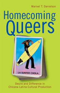 Homecoming Queers: Desire and Difference in Chicana Latina Cultural Production HOMECOMING QUEERS NONE/E (Latinidad: Transnational Cultures in the United States (Paperback)) [ Marivel T. Danielson ]