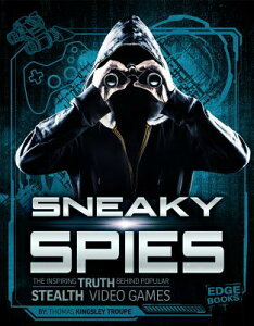 Sneaky Spies: The Inspiring Truth Behind Popular Stealth Video Games SNEAKY SPIES (Video Games vs. Reality) [ Thomas Kingsley Troupe ]