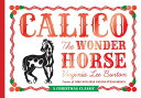 Calico the Wonder Horse: Christmas Gift Edition CALICO THE WONDER HORSE [ Virginia Lee Burton ]