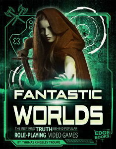 Fantastic Worlds: The Inspiring Truth Behind Popular Role-Playing Video Games FANTASTIC WORLDS (Video Games vs. Reality) [ Thomas Kingsley Troupe ]