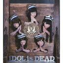 IDOL is DEAD(Music Video盤 CD+DVD) [ BiS ]