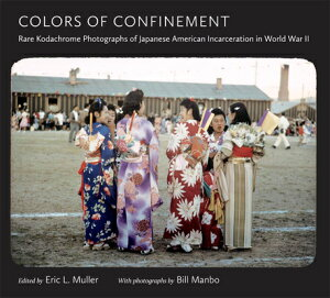 【送料無料】Colors of Confinement: Rare Kodachrome Photographs of Japanese American Incar...