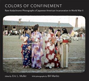 【送料無料】Colors of Confinement: Rare Kodachrome Photographs of Japanese American Incar...