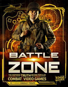 Battle Zone: The Inspiring Truth Behind Popular Combat Video Games BATTLE ZONE (Video Games vs. Reality) [ Thomas Kingsley Troupe ]