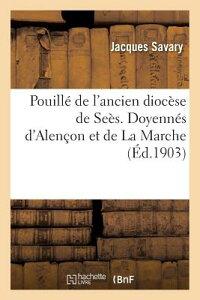 Pouille de L Ancien Diocese de Sees. Doyennes D Alencon Et de la Marche FRE-POUILLE DE L ANCIEN DIOCES (Religion) [ Savary-J ]