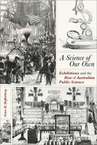 A Science of Our Own: Exhibitions and the Rise of Australian Public Science SCIENCE OF OUR OWN (Sci & Culture in the Nineteenth Century) [ Peter H. Hoffenberg ]
