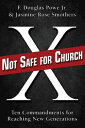 Not Safe for Church: Ten Commandments for Reaching New Generations NOT SAFE FOR CHURCH  F. Douglas Powe
