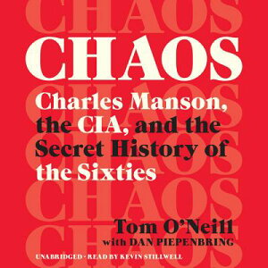 Chaos: Charles Manson, the Cia, and the Secret History of the Sixties CHAOS 15D [ Tom O'Neill ]