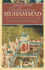 Following Muhammad: Rethinking Islam in the Contemporary World FOLLOWING MUHAMMAD (Islamic Civilization and Muslim Networks) [ Carl W. Ernst ]