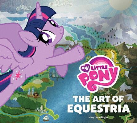 洋書, ART & ENTERTAINMENT My Little Pony: The Art of Equestria MY LITTLE PONY Mary Jane Begin