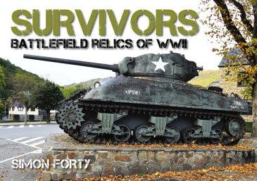 Survivors: Battlefield Relics of WWII SURVIVORS BATTLEFIELD RELICS O [ Simon Forty ]