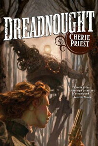 Dreadnought: A Novel of the Clockwork Century DREADNOUGHT (Clockwork Century) [ Cherie Priest ]