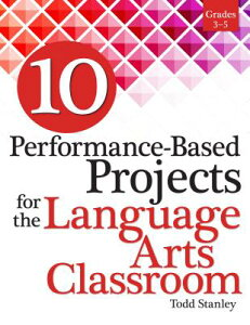 10 Performance-Based Projects for the Language Arts Classroom: Grades 3-5 10 PERFORMANCE-BASED PROJECTS (10 Performance-Based Projects) [ Todd Stanley ]