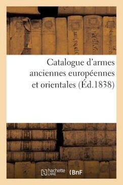 Catalogue D'Armes Anciennes Europeennes Et Orientales, Objets D'Art Et de Curiosite: , Orfevrerie Co FRE-CATALOGUE DARMES ANCIENNES (Arts) [ Wagner ]