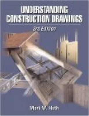 Understanding Construction Drawings UNDERSTANDING CONSTRUCTION DRA [ Mark W. Huth ]