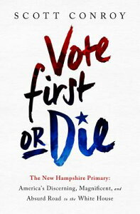 Vote First or Die: The New Hampshire Primary: America's Discerning, Magnificent, and Absurd Road to VOTE 1ST OR DIE [ Scott Conroy ]