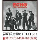 【楽天ブックス限定先着特典】ECHO (初回限定盤B CD+DVD) (オリジナルポストカード(A写)付き) [ Little Glee Monster ]