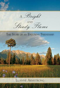 A Bright and Steady Flame: The Story of Aging and Enduring Friendship BRIGHT & STEADY FLAME [ Luanne Armstrong ]