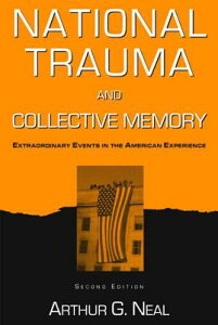 National Trauma and Collective Memory: Extraordinary Events in the American Experience, Second Editi NATL TRAUMA & COLLECTIVE MEMOR [ Arthur G. Neal ]